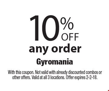 10% Off any order. With this coupon. Not valid with already discounted combos or other offers. Valid at all 3 locations. Offer expires 2-2-18.