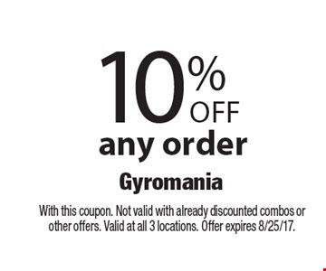 10% Off any order. With this coupon. Not valid with already discounted combos or other offers. Valid at all 3 locations. Offer expires 8/25/17.