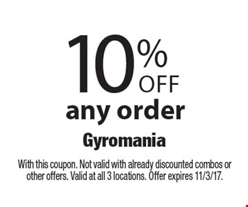 10% Off any order. With this coupon. Not valid with already discounted combos or other offers. Valid at all 3 locations. Offer expires 11/3/17.