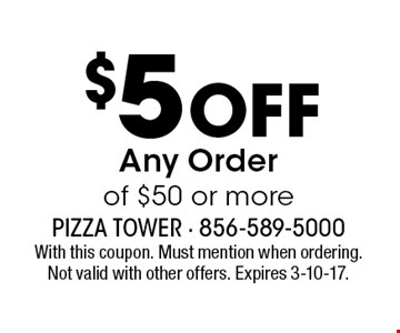 $5 Off Any Order of $50 or more. With this coupon. Must mention when ordering. Not valid with other offers. Expires 3-10-17.