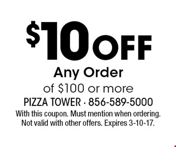 $10 Off Any Order of $100 or more. With this coupon. Must mention when ordering. Not valid with other offers. Expires 3-10-17.