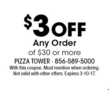 $3 Off Any Order of $30 or more. With this coupon. Must mention when ordering. Not valid with other offers. Expires 3-10-17.