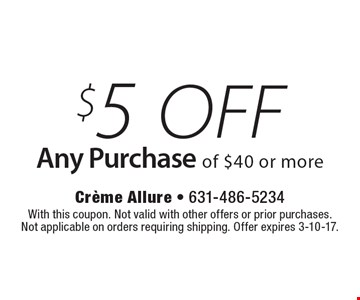 $5 off any purchase of $40 or more. With this coupon. Not valid with other offers or prior purchases.Not applicable on orders requiring shipping. Offer expires 3-10-17.