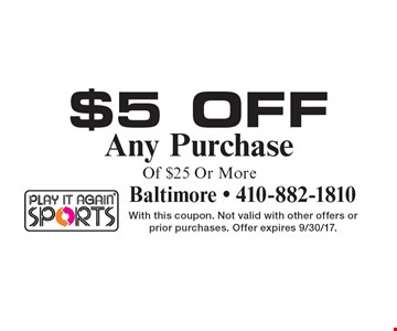 $5 Off Any Purchase Of $25 Or More. With this coupon. Not valid with other offers or prior purchases. Offer expires 9/30/17.