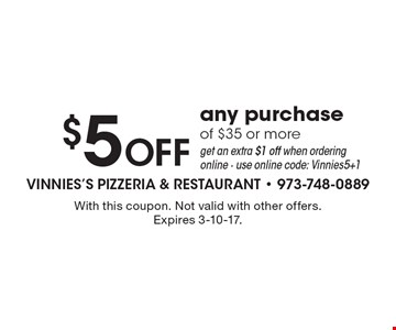 $5 OFF any purchase of $35 or moreget an extra $1 off when ordering online - use online code: Vinnies5+1. With this coupon. Not valid with other offers. Expires 3-10-17.