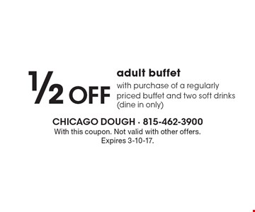 1/2 Off adult buffet with purchase of a regularly priced buffet and two soft drinks (dine in only). With this coupon. Not valid with other offers. Expires 3-10-17.