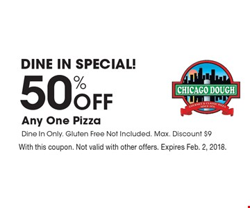 Dine in Special! 50% Off Any One Pizza Dine In Only. Gluten Free Not Included. Max. Discount $9. With this coupon. Not valid with other offers. Expires Feb. 2, 2018.