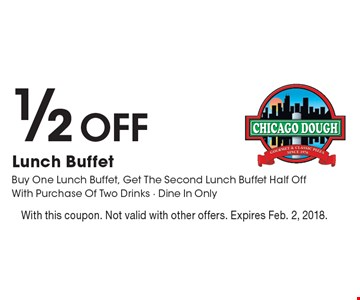 1/2 Off Lunch Buffet Buy One Lunch Buffet, Get The Second Lunch Buffet Half Off With Purchase Of Two Drinks - Dine In Only. With this coupon. Not valid with other offers. Expires Feb. 2, 2018.