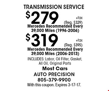 Transmission Service $319+tax(Reg. $395)Mercedes Recommended Every 39,000 Miles (2006-2013) Includes: Labor, Oil Filter, Gasket, All Oil, Original Parts Most Cars. $279+tax(Reg. $329)Mercedes Recommended Every 39,000 Miles (1996-2006) Includes: Labor, Oil Filter, Gasket, All Oil, Original Parts Most Cars. With this coupon. Expires 3-17-17.