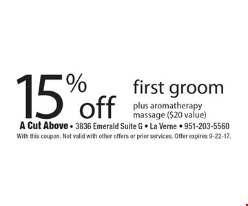 15% off first groom plus aromatherapy massage ($20 value). With this coupon. Not valid with other offers or prior services. Offer expires 9-22-17.
