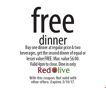Free dinner. Buy one dinner at regular price & two beverages, get the second dinner of equal or lesser value FREE. Max. value $6.00. Valid 4pm to close. Dine in only. With this coupon. Not valid with other offers. Expires 3/10/17.