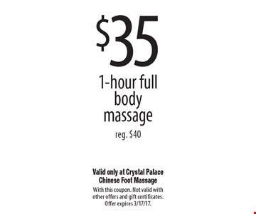 $35 1-hour full body massage reg. $40. With this coupon. Not valid with other offers and gift certificates. Offer expires 3/17/17.