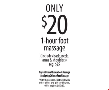 only $20 1-hour foot massage (includes back, neck, arms & shoulders) reg. $25. With this coupon. Not valid with other offers and gift certificates. Offer expires 3/17/17.