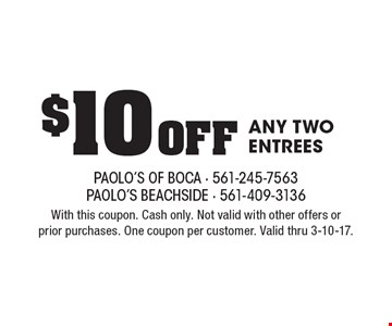 $10 Off Any Two Entrees. With this coupon. Cash only. Not valid with other offers or prior purchases. One coupon per customer. Valid thru 3-10-17.
