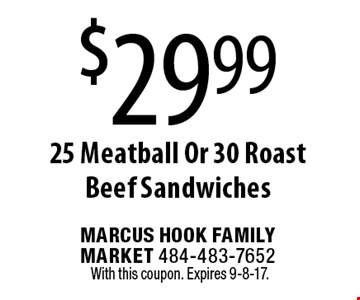 $29.99 25 Meatball Or 30 Roast Beef Sandwiches. With this coupon. Expires 9-8-17.
