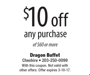$10 off any purchase of $60 or more. With this coupon. Not valid with other offers. Offer expires 3-10-17.