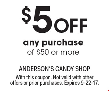 $5 OFF any purchase of $50 or more. With this coupon. Not valid with other offers or prior purchases. Expires 9-22-17.