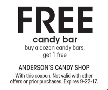 FREE candy bar. Buy a dozen candy bars, get 1 free. With this coupon. Not valid with other offers or prior purchases. Expires 9-22-17.