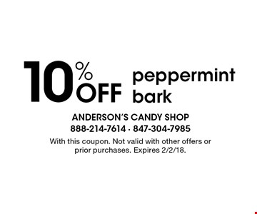 10% Off peppermint bark. With this coupon. Not valid with other offers or prior purchases. Expires 2/2/18.