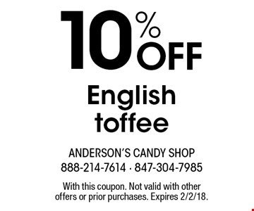 10% Off English toffee. With this coupon. Not valid with other offers or prior purchases. Expires 2/2/18.