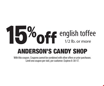 15% off english toffee 1/2 lb. or more. With this coupon. Coupons cannot be combined with other offers or prior purchases. Limit one coupon per visit, per customer. Expires 6-30-17.