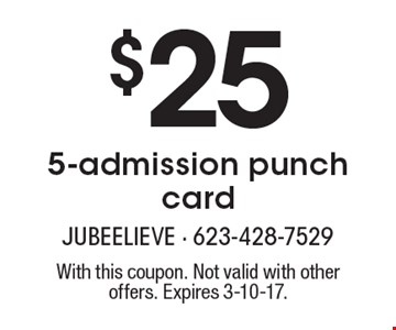 $25 5-admission punch card. With this coupon. Not valid with other offers. Expires 3-10-17.