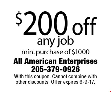 $200 off any job. Min. purchase of $1000. With this coupon. Cannot combine with other discounts. Offer expires 6-9-17.
