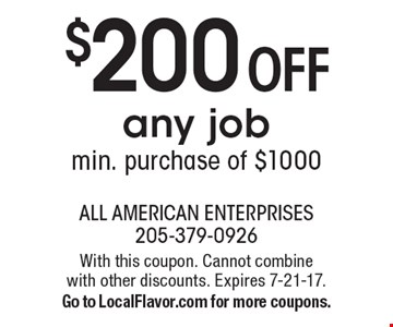 $200 OFF any job min. purchase of $1000. With this coupon. Cannot combine with other discounts. Expires 7-21-17. Go to LocalFlavor.com for more coupons.