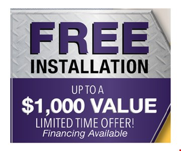Free Installation 'up to a $1,000 value limited time offer! Financing Available
