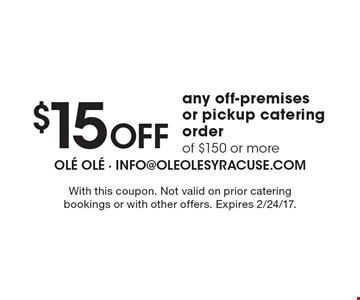 $15 OFF any off-premises or pickup catering order of $150 or more. With this coupon. Not valid on prior catering bookings or with other offers. Expires 2/24/17.