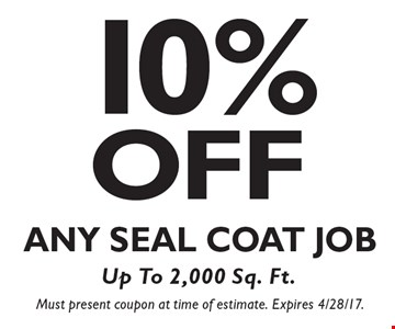 10% Off Any Seal Coat Job Up To 2,000 Sq. Ft.. Must present coupon at time of estimate. Expires 4/28/17.