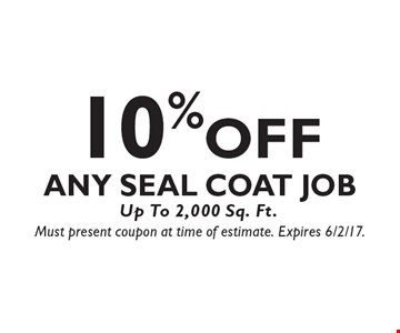 10% OFF Any Seal Coat Job Up To 2,000 Sq. Ft.. Must present coupon at time of estimate. Expires 6/2/17.