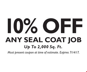 10% OFF Any Seal Coat Job. Up To 2,000 Sq. Ft. Must present coupon at time of estimate. Expires 7/14/17.