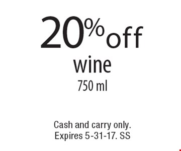 20% off wine 750 ml. Cash and carry only. Expires 5-31-17. SS