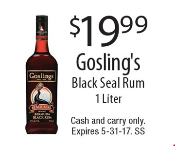 $19.99 Gosling's Black Seal Rum1 Liter. Cash and carry only. Expires 5-31-17. SS
