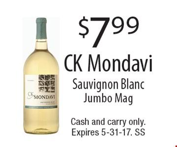 $7.99 CK Mondavi Sauvignon Blanc Jumbo Mag. Cash and carry only. Expires 5-31-17. SS