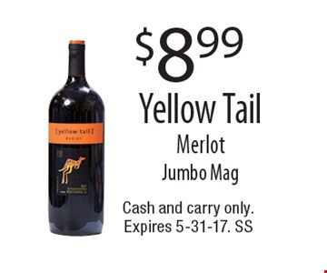 $8.99 Yellow Tail Merlot Jumbo Mag. Cash and carry only. Expires 5-31-17. SS