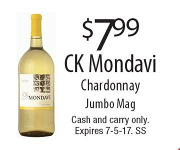 $7.99 CK Mondavi Chardonnay Jumbo Mag. Cash and carry only. Expires 7-5-17. SS