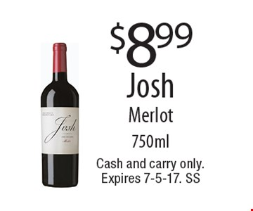 $8.99 Josh Merlot 750ml. Cash and carry only. Expires 7-5-17. SS