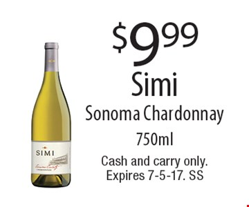 $9.99 Simi Sonoma Chardonnay 750ml. Cash and carry only. Expires 7-5-17. SS