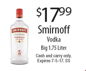 $17.99 Smirnoff Vodka Big 1.75 Liter. Cash and carry only. Expires 7-5-17. SS