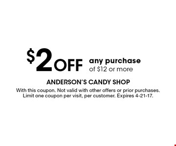 $2 Off any purchase of $12 or more. With this coupon. Not valid with other offers or prior purchases. Limit one coupon per visit, per customer. Expires 4-21-17.