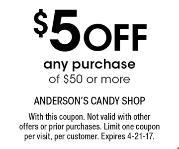 $5 Off any purchase of $50 or more. With this coupon. Not valid with other offers or prior purchases. Limit one coupon per visit, per customer. Expires 4-21-17.