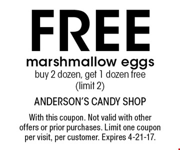 Free marshmallow eggs. Buy 2 dozen, get 1 dozen free (limit 2). With this coupon. Not valid with other offers or prior purchases. Limit one coupon per visit, per customer. Expires 4-21-17.