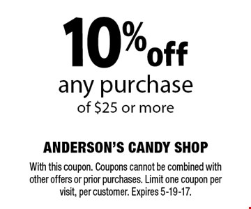 10% off any purchase of $25 or more. With this coupon. Coupons cannot be combined with other offers or prior purchases. Limit one coupon per visit, per customer. Expires 5-19-17.