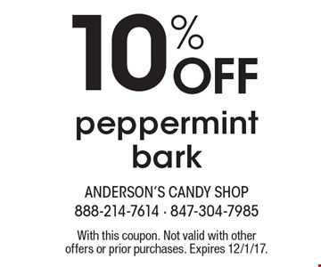 10% Off peppermint bark. With this coupon. Not valid with other offers or prior purchases. Expires 12/1/17.