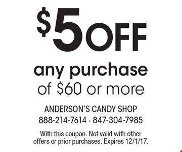 $5 Off any purchase of $60 or more. With this coupon. Not valid with other offers or prior purchases. Expires 12/1/17.