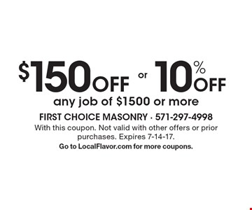 $150 off or 10% off any job of $1500 or more. With this coupon. Not valid with other offers or prior purchases. Expires 7-14-17. Go to LocalFlavor.com for more coupons.