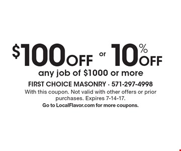 $100 off or 10% off any job of $1000 or more. With this coupon. Not valid with other offers or prior purchases. Expires 7-14-17. Go to LocalFlavor.com for more coupons.