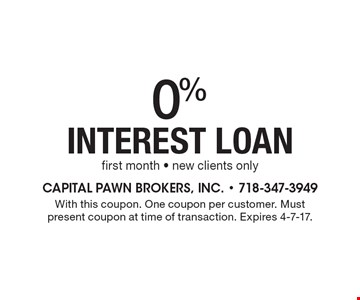 0% interest loan. First month. New clients only. With this coupon. One coupon per customer. Must present coupon at time of transaction. Expires 4-7-17.